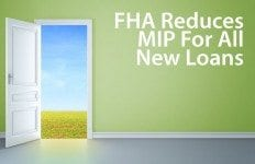 Federal Housing Administration reduces FHA MIP for all new FHA loans