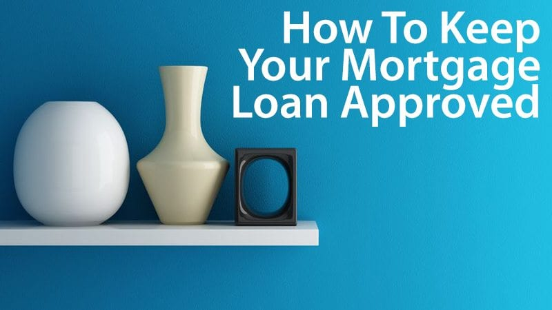 How to get a mortgage approved -- and keep it that way