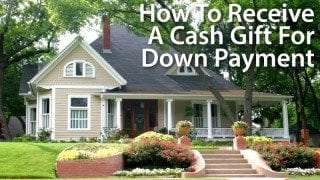 How to receive a cash gift for a downpayment on a home