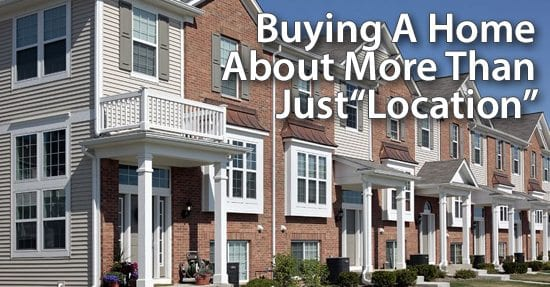 Buying a home about more than just location