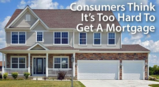 Consumer Survey: It's too hard to get a mortgage