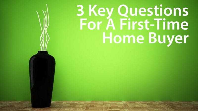 3 key questions for a first-time home buyer