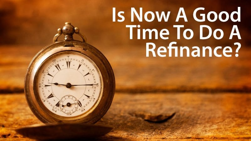 Is now a good time to do a refinance?