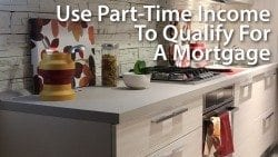 Use Part-Time Income To Qualify For A Mortgage