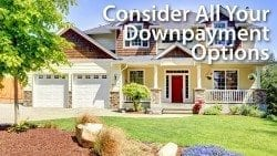 Consider All Your Downpayment Options