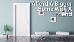 Afford A Bigger Home With A Friend
