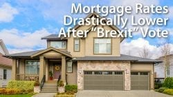 Mortgage Rates Drastically Lower After Brexit Vote