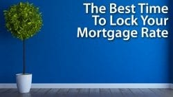 The Best Time To Lock Your Mortgage Rate