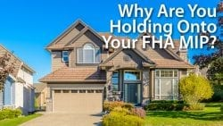 Why Are You Holding Onto Your FHA MIP