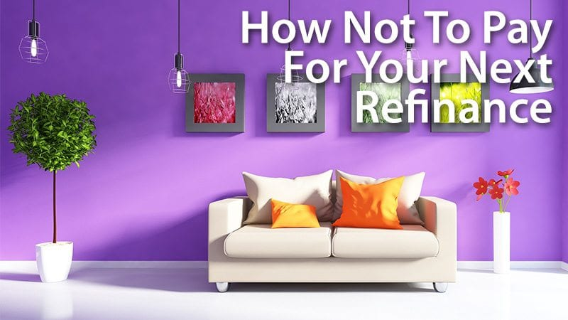 How Not To Pay For Your Next Refinance