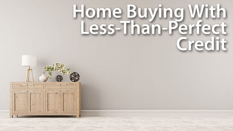 Home Buying With Less Than Perfect Credit
