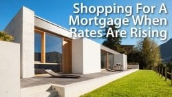Shopping For A Mortgage When Rates Are Rising
