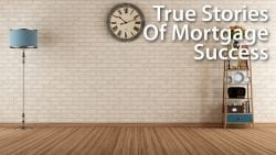 True Stories Of Mortgage Success