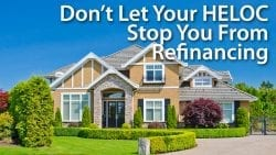 Don't Let Your HELOC Stop You From Refinancing