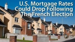 US Mortgage Rates Could Drop Following French Election