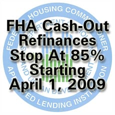 FHA Cash Out Refinance restrictions starting April 1 2009