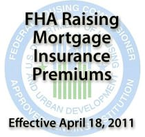FHA is raising MIP beginning April 18 2011