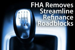 FHA removes FHA Streamline Refinance roadblocks