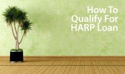 How to qualify for the Home Affordable Refinance Program (HARP) loan
