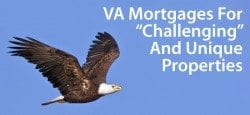 VA Loans : Getting VA mortgages for unique homes and income-producing properties