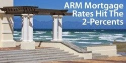 Current ARM mortgage rates are in the 2 percents