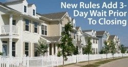TRID: New loan disclosure rules add a 3-day waiting period prior to closing