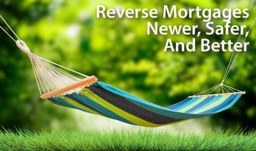 Reverse Mortgages Are Now Newer, Safer, & Better