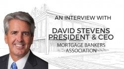 TheMortgageReports.com Interview Series: David Stevens, President & CEO Mortgage Bankers Association