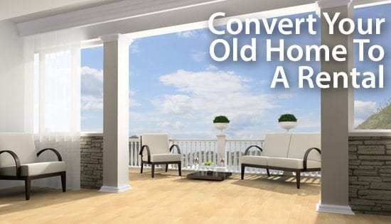 Convert your old home into a rental property