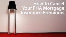 How to cancel your FHA mortgage insurance premiums (MIP)