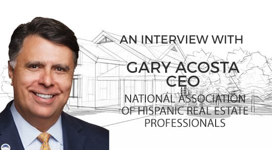TheMortgageReports.com interviews Gary Acosta, CEO, National Association of Hispanic Real Estate Professionals (NAHREP)