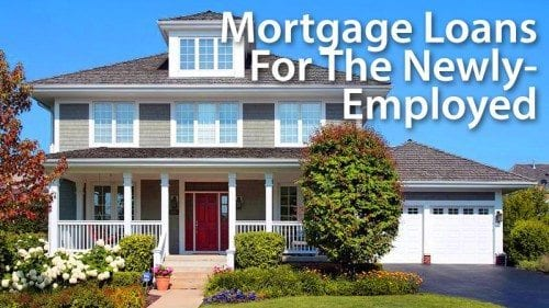 Mortgage loans for the newly-employed first-time home buyer