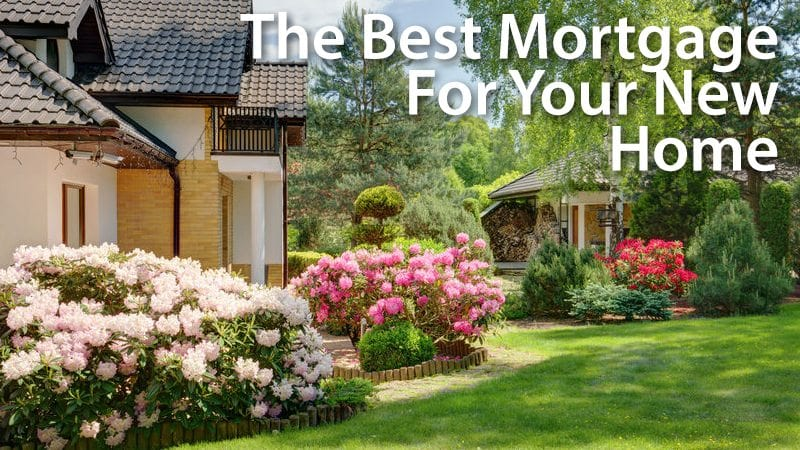 Picking the best mortgage loan for your new home