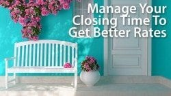 Manage your mortgage closing to get access to lower mortgage rates
