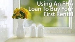 Using an FHA loan to purchase your first investment property