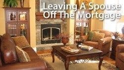 Leaving A Spouse Off The Mortgage Application