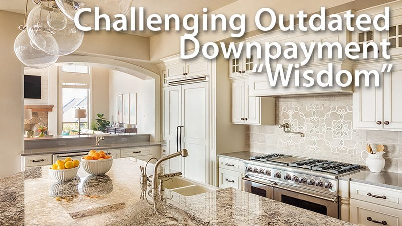 Challenging Outdated Downpayment Wisdom