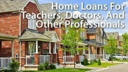 Home Loans For Teachers, Doctors, And Other Professionals