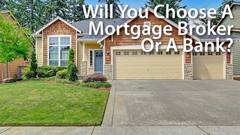 Will You Choose A Mortgage Broker Or A Bank