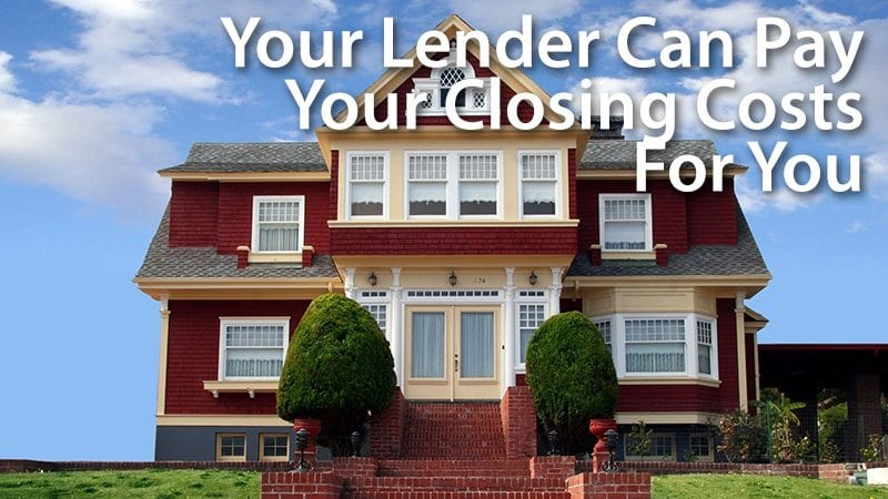 Your Lender Can Pay Your Closing Costs For You