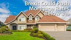 Brexit Could Push Mortgage Rates Below 3 Percent