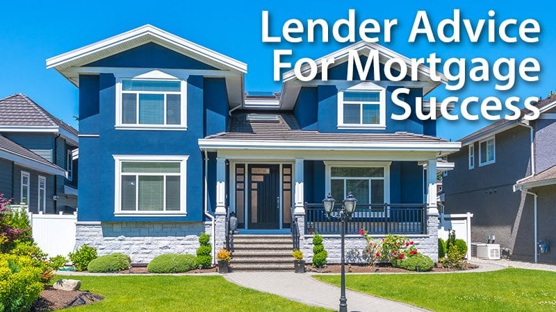 Lender Advice For Mortgage Success