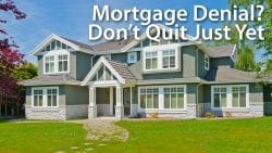 Mortgage Denial Don't Quit Just Yet