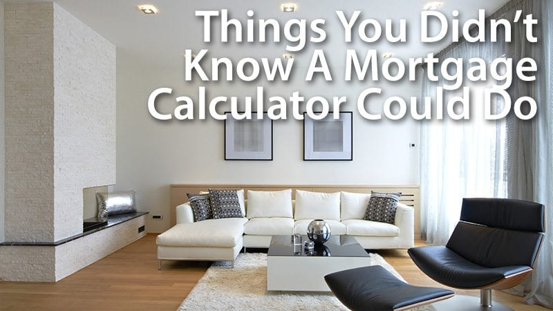 Things You Didn't Know A Mortgage Calculator Could Do