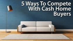 5 Ways To Compete With Cash Home Buyers