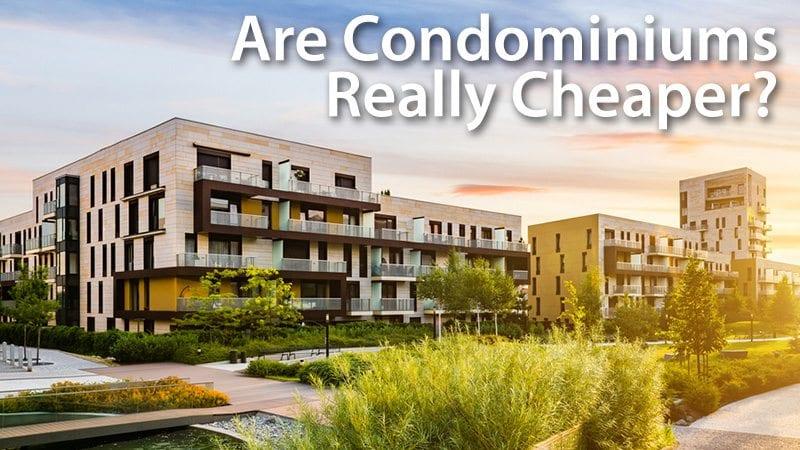 Are Condominiums Really Cheaper