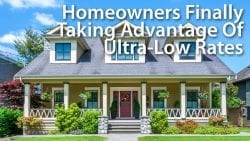 Homeowners Finally Taking Advantage Of Low Mortgage Rates