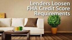 Lenders Loosen FHA Credit Score Requirements