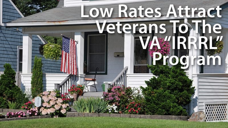 Low VA Rates Attract Veterans To The VA IRRRL Program