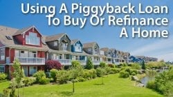 Using A Piggyback Loan To Buy Or Refinance A Home